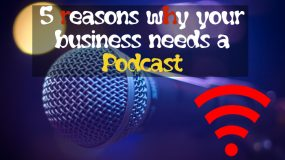 5 reasons why your business needs a Podcast