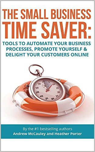The Small Business Time Saver- Andrew McCauley and Heather Porter