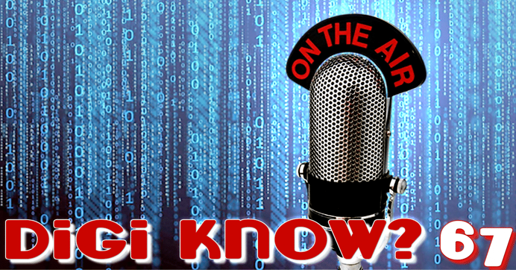 Digiknow Podcast Episode 67