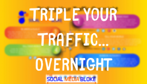 Triple Your Traffic...The Social Media Bloke