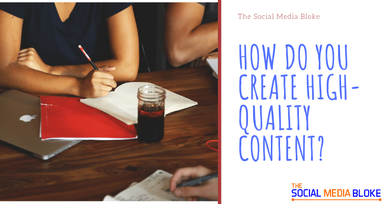 How do you create high-quality content?